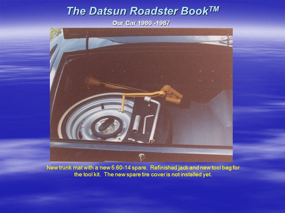 The Datsun Roadster Book TM Our Car 1980 -1987 New trunk mat with a new 5.60-14 spare.