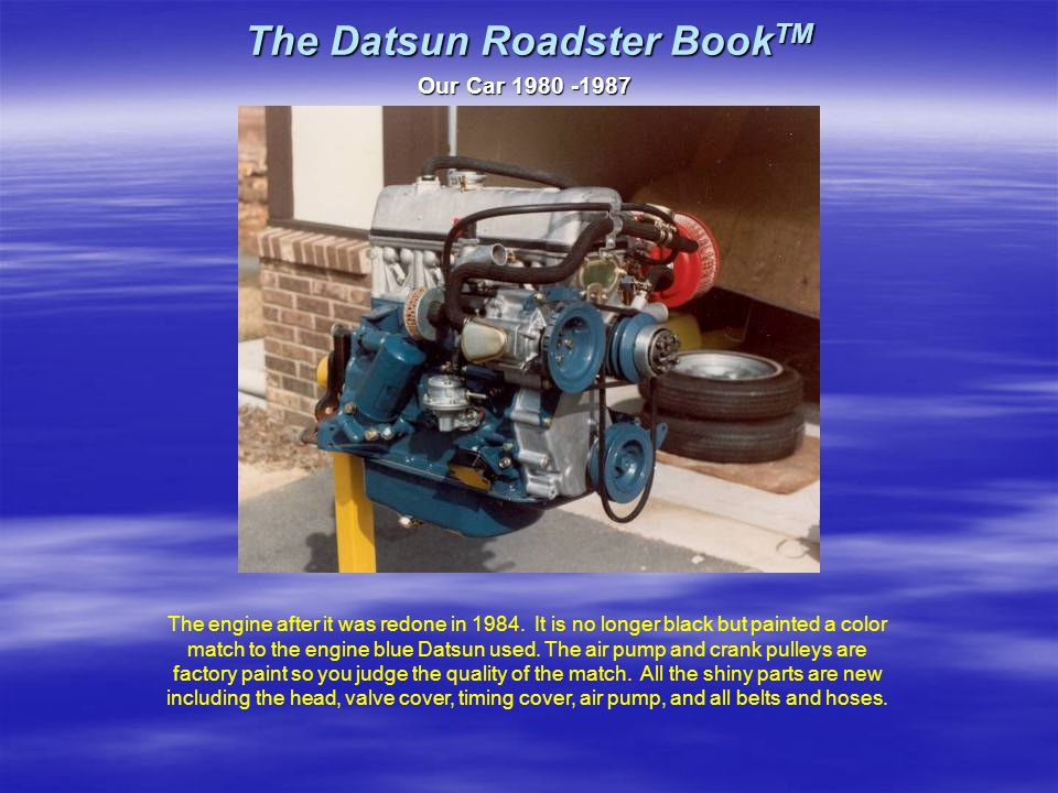 The Datsun Roadster Book TM Our Car 1980 -1987 The engine after it was redone in 1984.