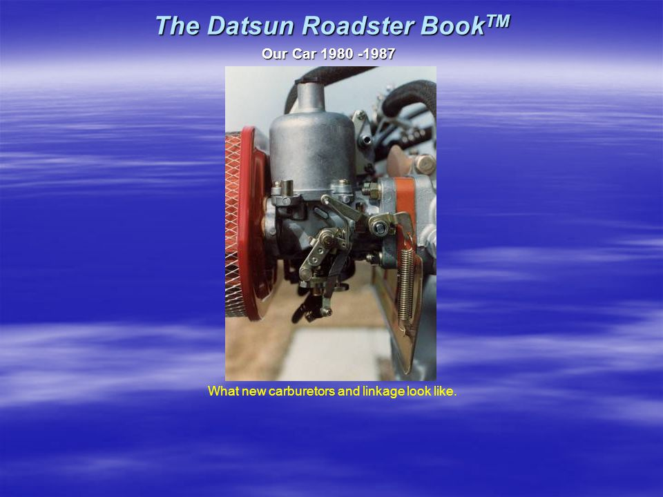 The Datsun Roadster Book TM Our Car 1980 -1987 What new carburetors and linkage look like.