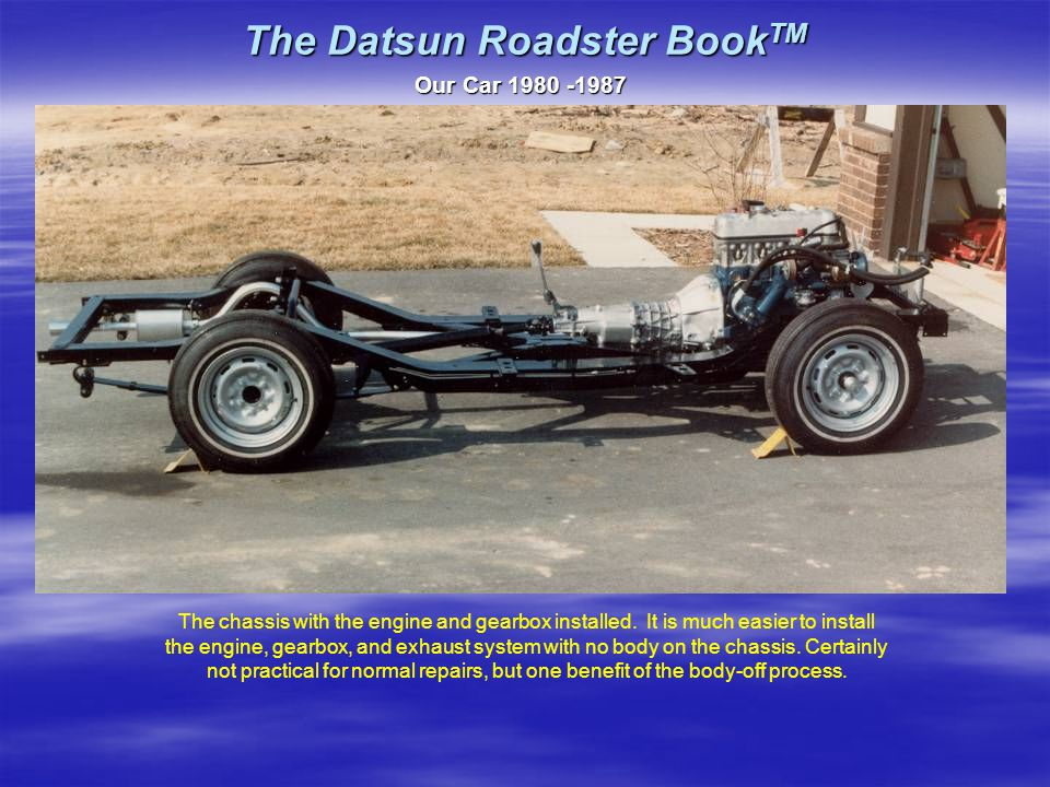 The Datsun Roadster Book TM Our Car 1980 -1987 The chassis with the engine and gearbox installed.