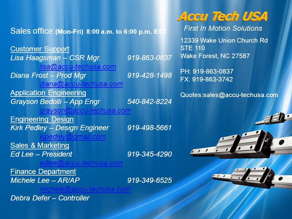 Sales office: (Mon-Fri) 8:00 a.m. to 6:00 p.m. EST Customer Support Lisa Haagsman – CSR Mgr.919-863-0837 lisa@accu-techusa.com lisa@accu-techusa.com D