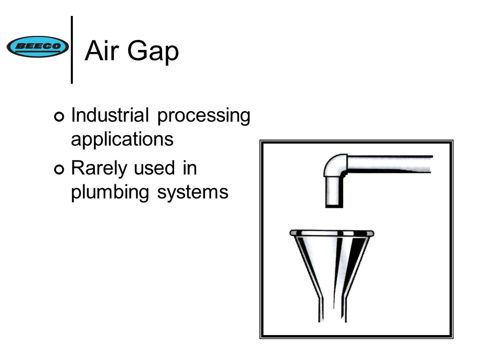 Air Gap Industrial processing applications Rarely used in plumbing systems