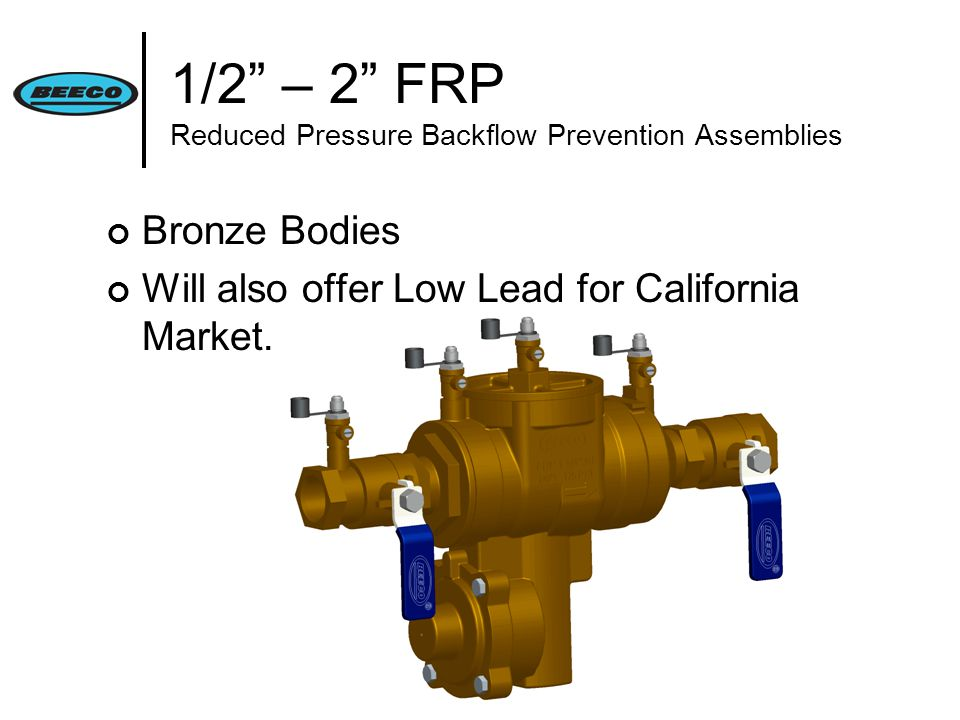 1/2 – 2 FRP Reduced Pressure Backflow Prevention Assemblies Bronze Bodies Will also offer Low Lead for California Market.