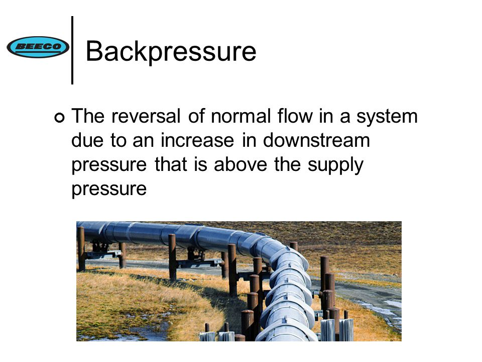 Backpressure The reversal of normal flow in a system due to an increase in downstream pressure that is above the supply pressure
