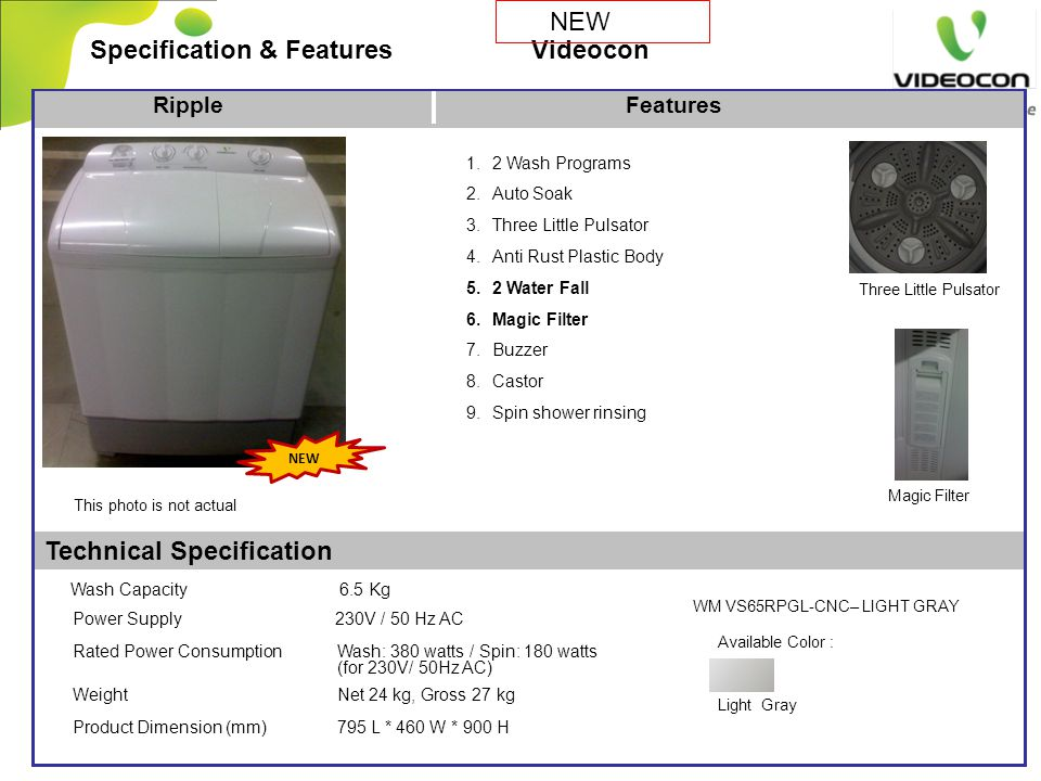 Technical Specification 1.2 Wash Programs 2.Auto Soak 3.Three Little Pulsator 4.Anti Rust Plastic Body 5.2 Water Fall 6.Magic Filter 7.Buzzer 8.Castor