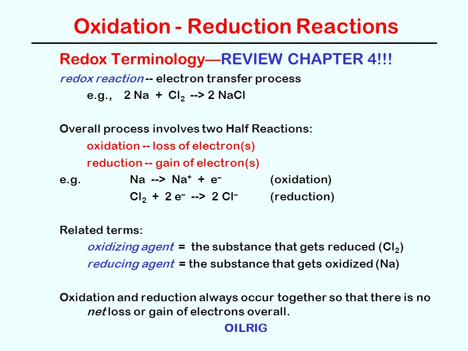 Oxidation - Reduction Reactions Redox Terminology—REVIEW CHAPTER 4!!! redox reaction -- electron transfer process e.g., 2 Na + Cl 2 --> 2 NaCl Overall