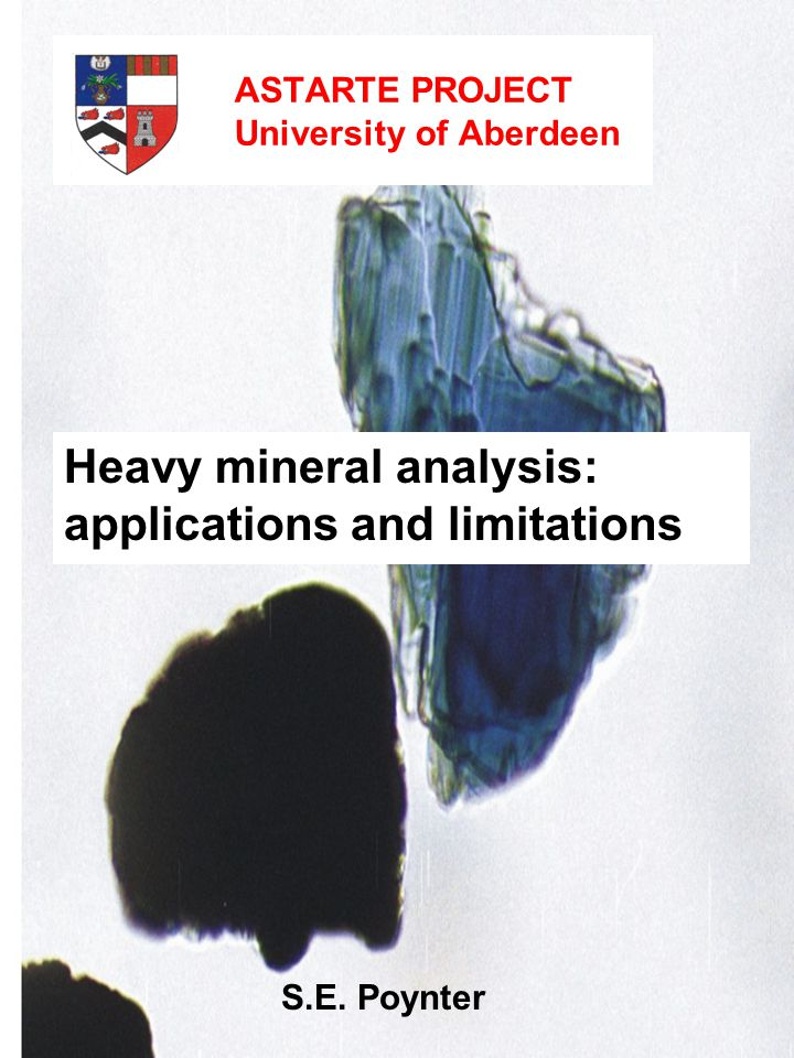 ASTARTE PROJECT University of Aberdeen Heavy mineral analysis: applications and limitations S.E.