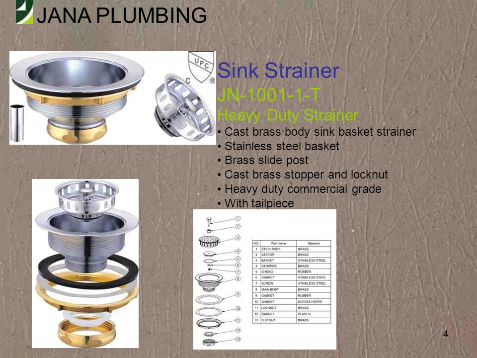 JANA PLUMBING 45 Sink Strainer JN-1025 Economy Strainer Stainless steel body and basket Brass stick post Spring style, snap-in basket Rubber stopper