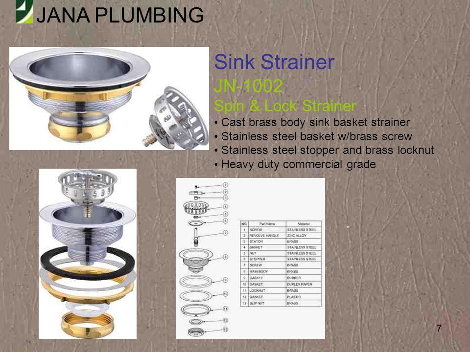 JANA PLUMBING 28 Sink Strainer JN-1009-2-T Sink Strainer Stainless steel basket Zinc stick post Brass body Rubber stopper With tailpiece