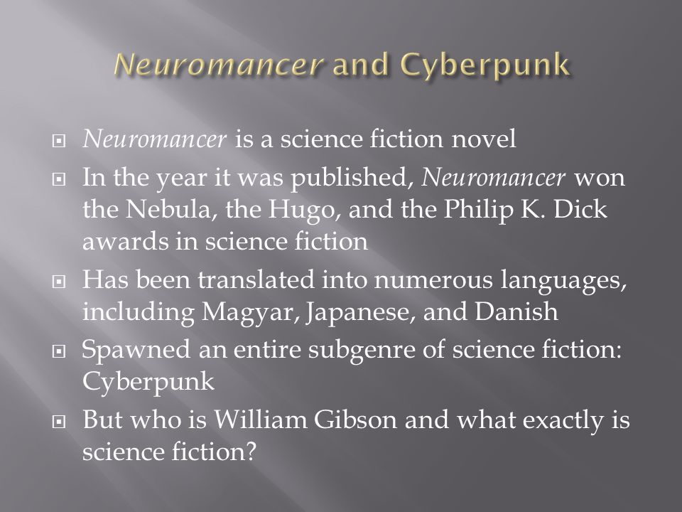  Neuromancer is a science fiction novel  In the year it was published, Neuromancer won the Nebula, the Hugo, and the Philip K.