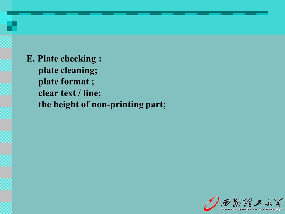 E. Plate checking : plate cleaning; plate format ; clear text / line; the height of non-printing part;