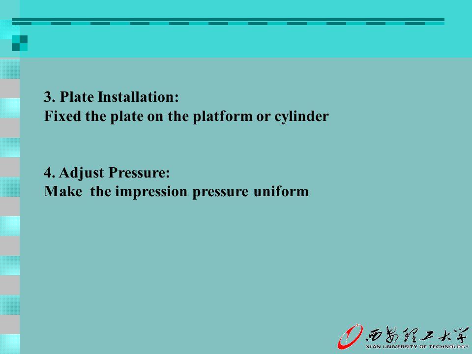 3. Plate Installation: Fixed the plate on the platform or cylinder 4. Adjust Pressure: Make the impression pressure uniform