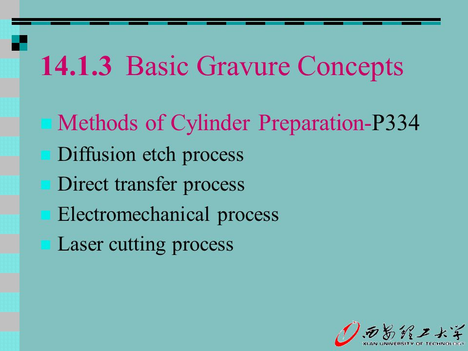 14.1.3 Basic Gravure Concepts Methods of Cylinder Preparation-P334 Diffusion etch process Direct transfer process Electromechanical process Laser cutt