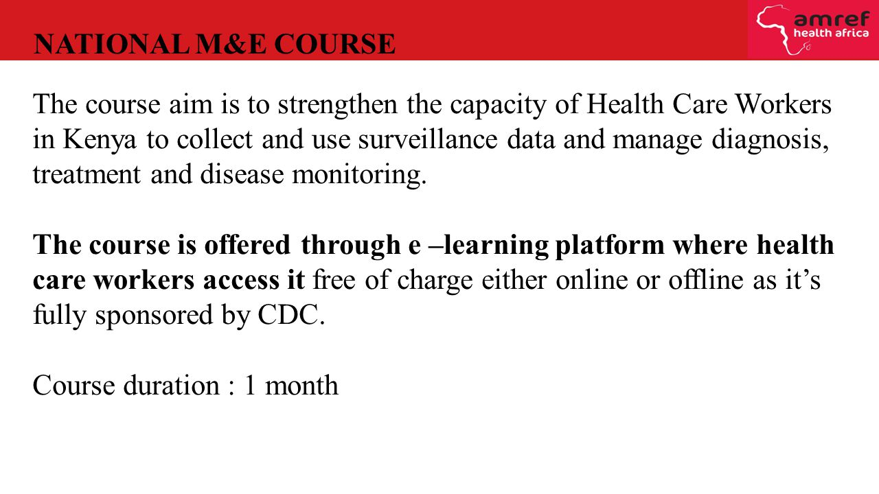 The course aim is to strengthen the capacity of Health Care Workers in Kenya to collect and use surveillance data and manage diagnosis, treatment and disease monitoring.