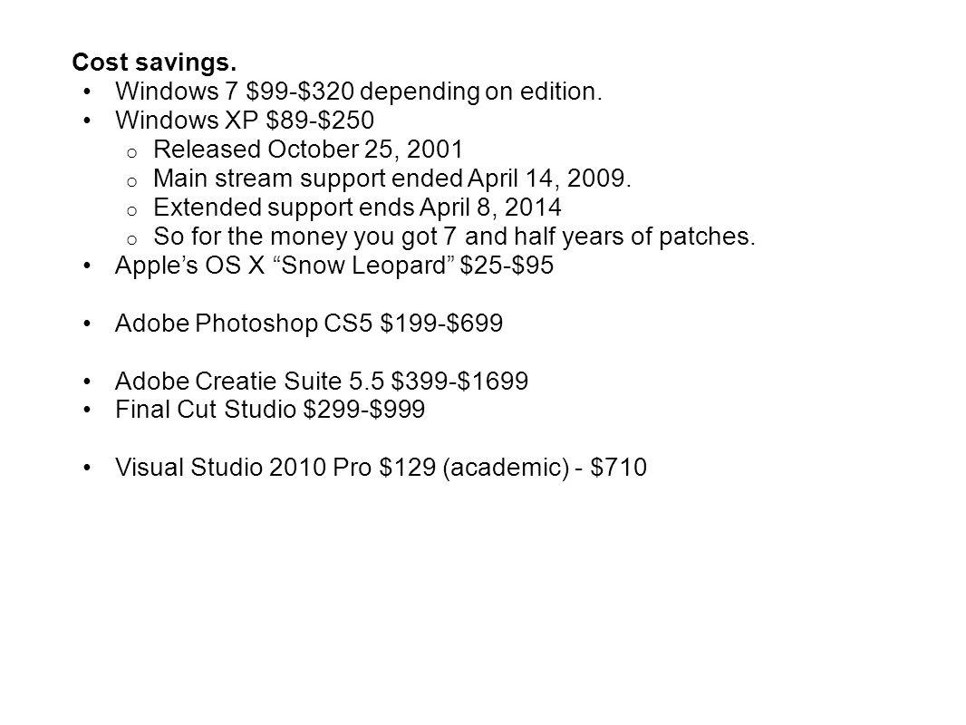Cost savings.Windows 7 $99-$320 depending on edition.