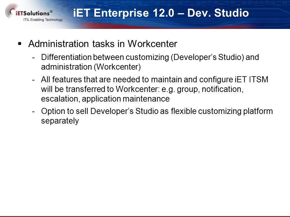 iET Enterprise 12.0 – Dev. Studio  Administration tasks in Workcenter -Differentiation between customizing (Developer's Studio) and administration (W