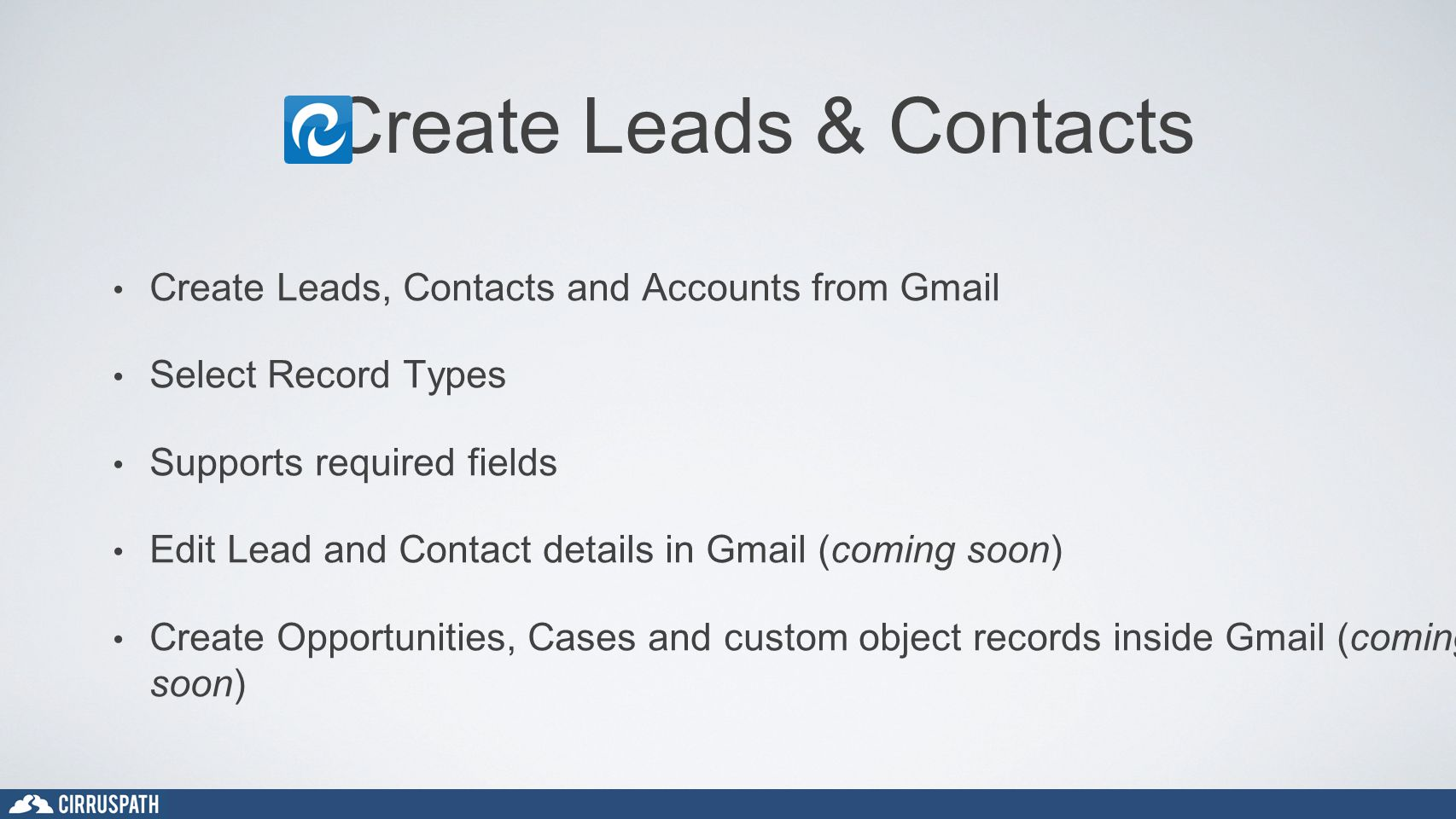 Create Leads & Contacts Create Leads, Contacts and Accounts from Gmail Select Record Types Supports required fields Edit Lead and Contact details in G