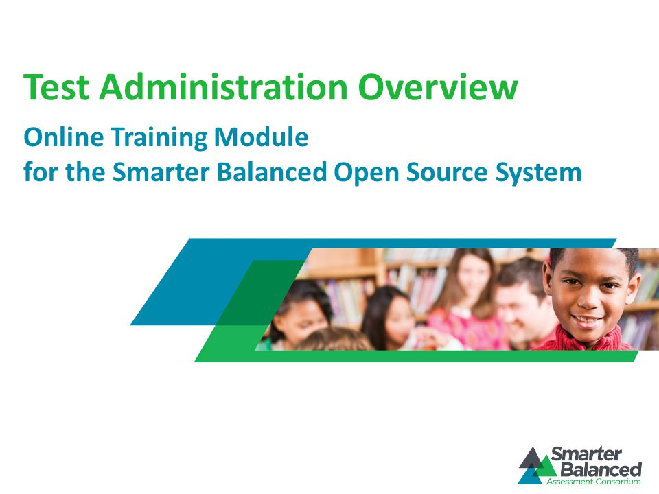 Test Administration Overview Online Training Module for the Smarter Balanced Open Source System