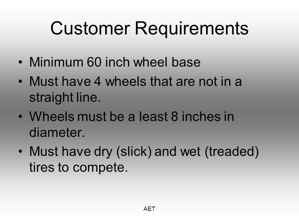 AET Customer Requirements Minimum 60 inch wheel base Must have 4 wheels that are not in a straight line.