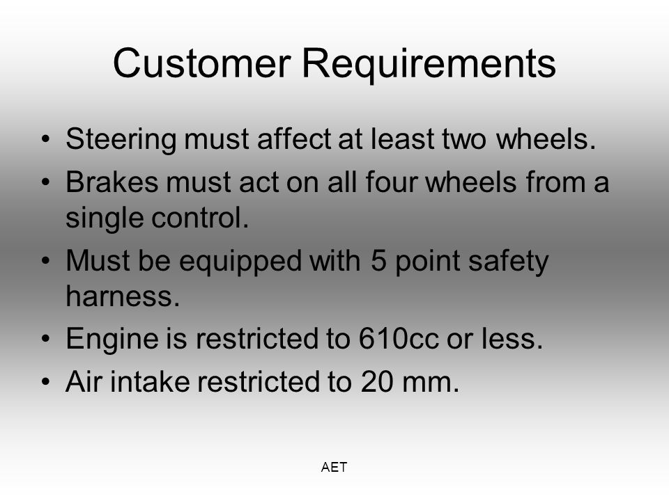 AET Customer Requirements Steering must affect at least two wheels.