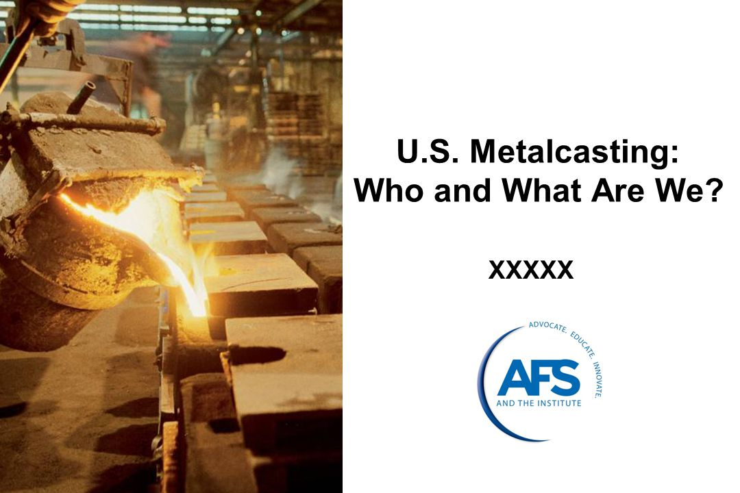 U.S. Metalcasting: Who and What Are We XXXXX
