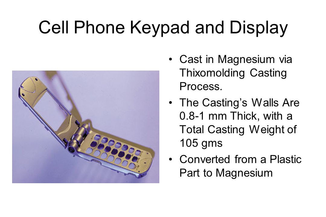 Cell Phone Keypad and Display Cast in Magnesium via Thixomolding Casting Process.