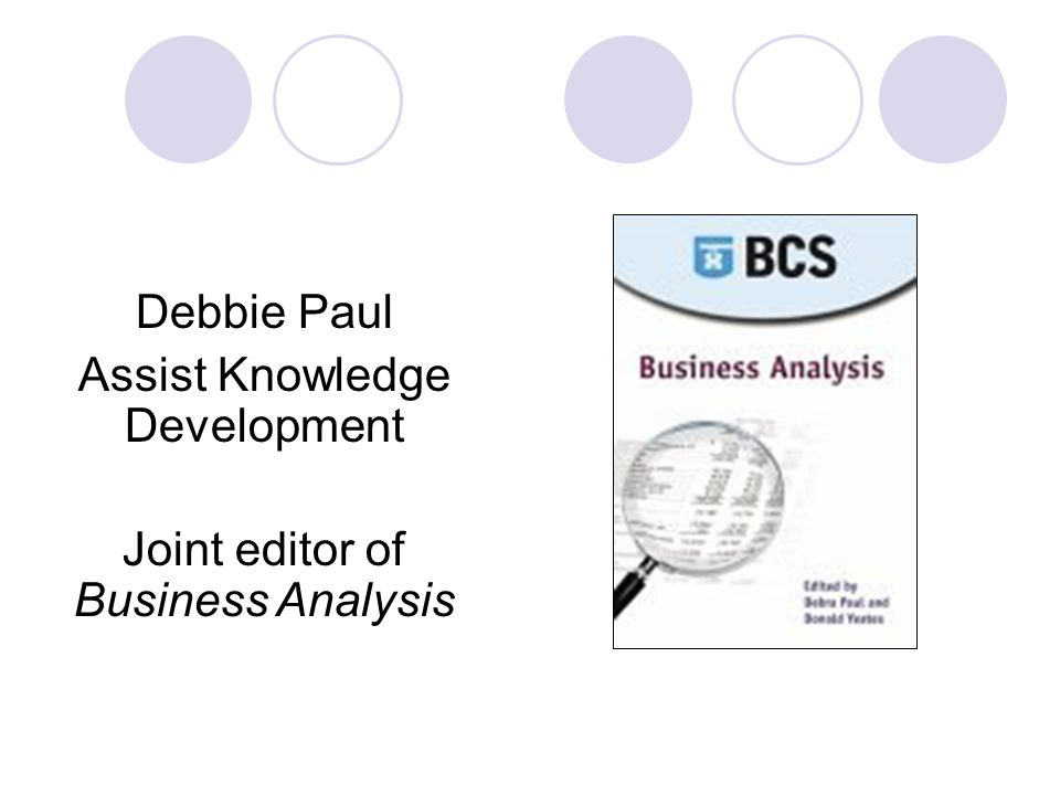Debbie Paul Assist Knowledge Development Joint editor of Business Analysis