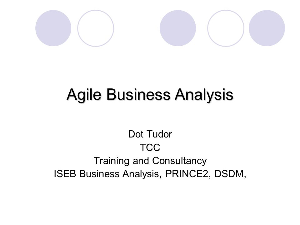 Agile Business Analysis Dot Tudor TCC Training and Consultancy ISEB Business Analysis, PRINCE2, DSDM,