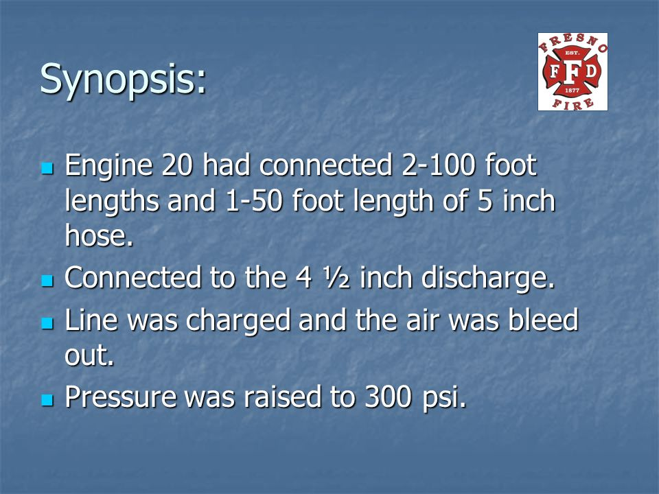 Synopsis: Engine 20 had connected 2-100 foot lengths and 1-50 foot length of 5 inch hose.