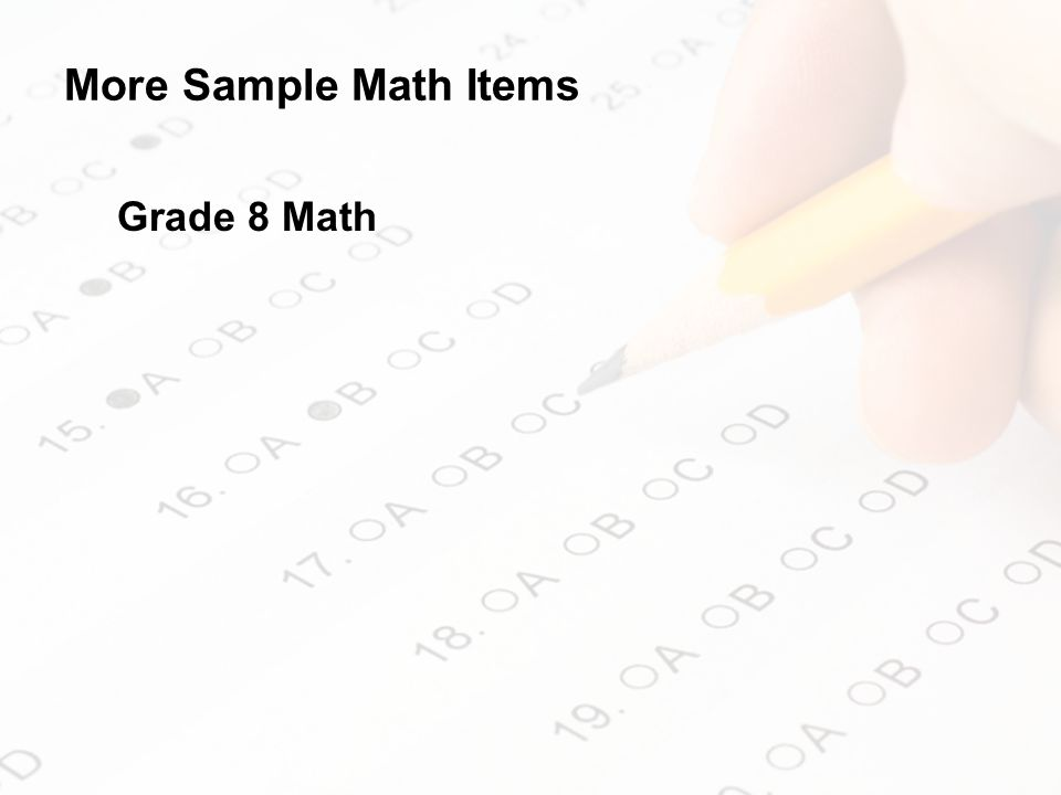 More Sample Math Items Grade 8 Math