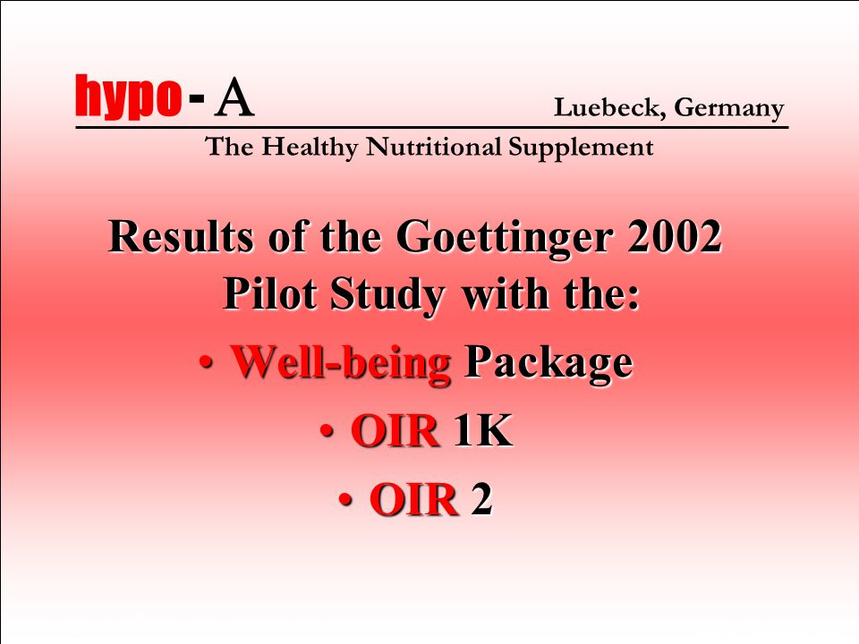 7 hypo -  Luebeck, Germany The Healthy Nutritional Supplement Results of the Goettinger 2002 Pilot Study with the: Well-being PackageWell-being Package OIR 1KOIR 1K OIR 2OIR 2 www.naturheilkunde-volkmann.de www.hypo-A.de