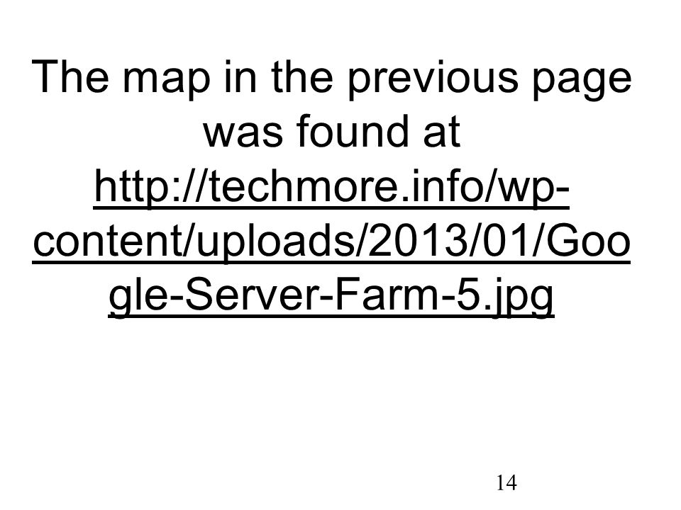 14 The map in the previous page was found at http://techmore.info/wp- content/uploads/2013/01/Goo gle-Server-Farm-5.jpg http://techmore.info/wp- content/uploads/2013/01/Goo gle-Server-Farm-5.jpg