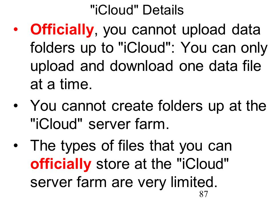 87 iCloud Details Officially, you cannot upload data folders up to iCloud : You can only upload and download one data file at a time.