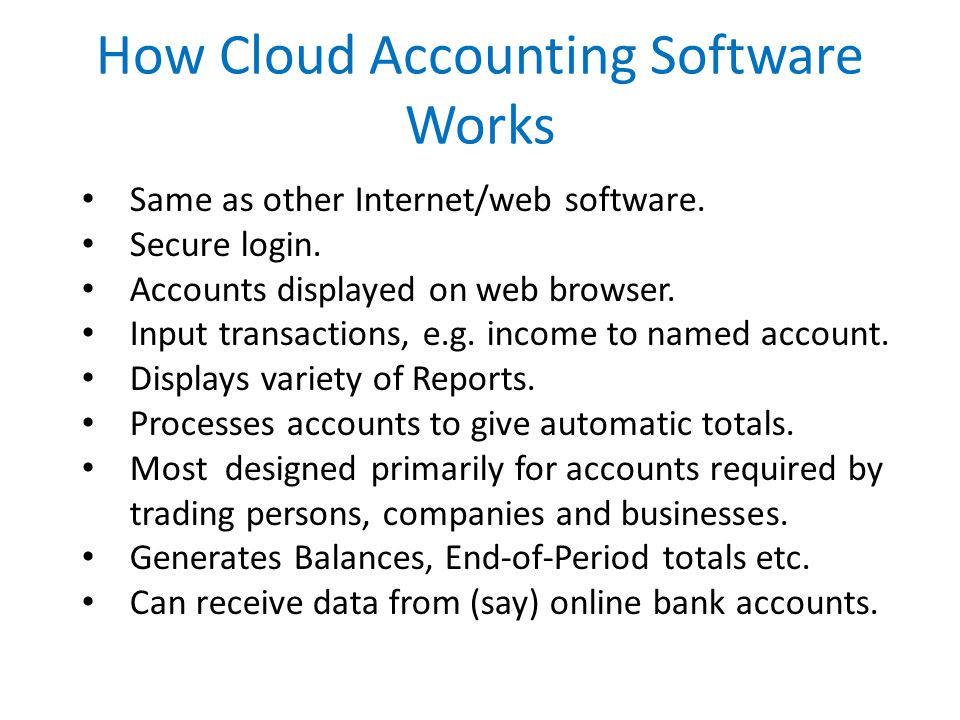 How Cloud Accounting Software Works Same as other Internet/web software.