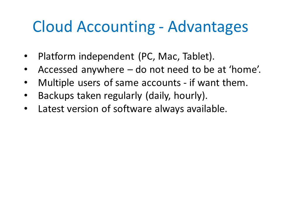 Cloud Accounting - Advantages Platform independent (PC, Mac, Tablet).