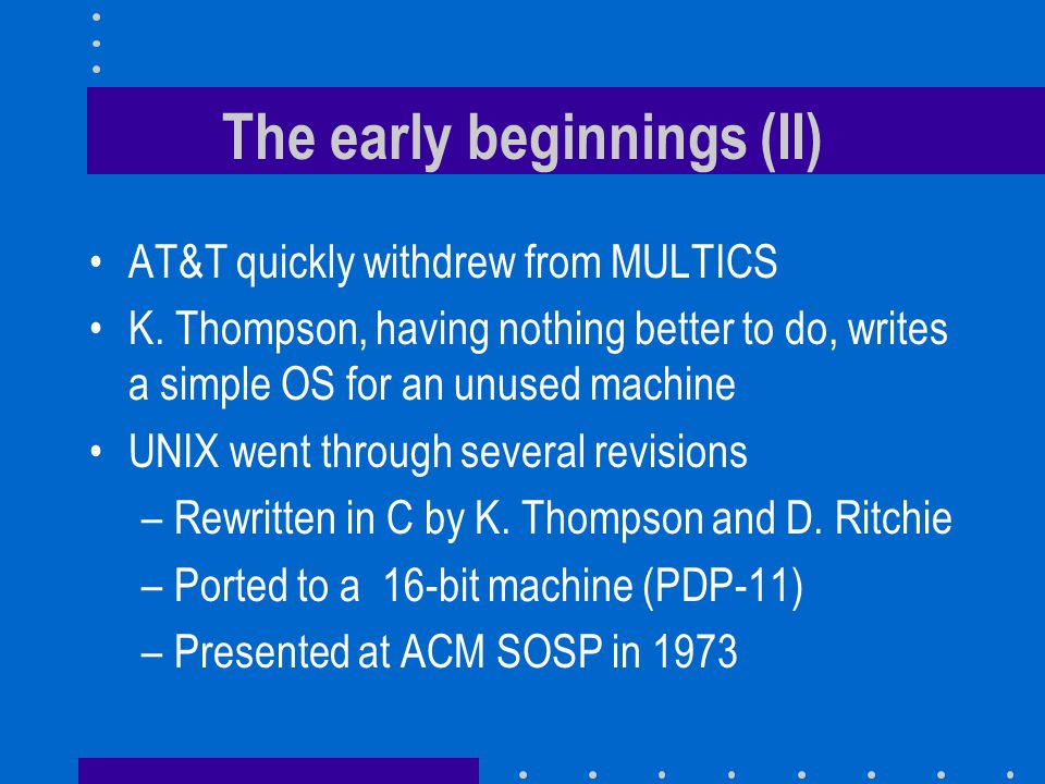 The early beginnings (II) AT&T quickly withdrew from MULTICS K.