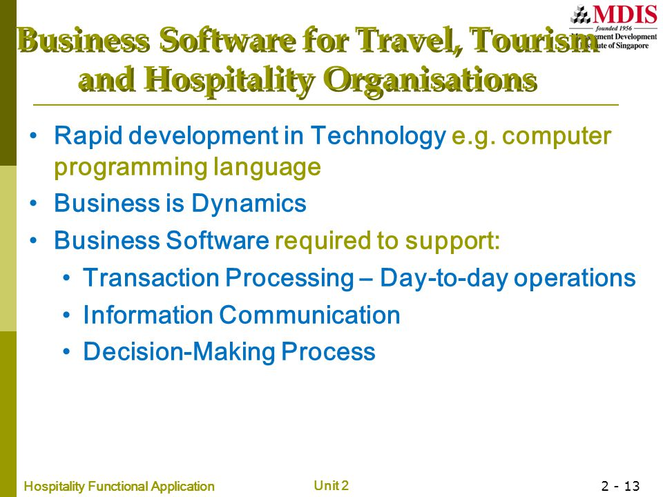 Hospitality Functional Application Unit 2 2 - 13 Business Software for Travel, Tourism and Hospitality Organisations Rapid development in Technology e.g.