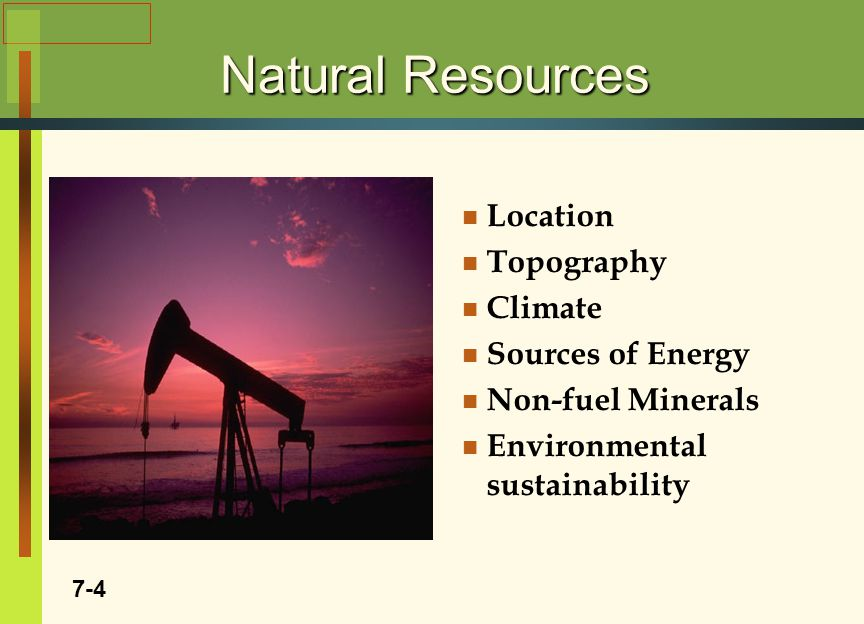 Natural Resources Location Topography Climate Sources of Energy Non-fuel Minerals Environmental sustainability 7-4