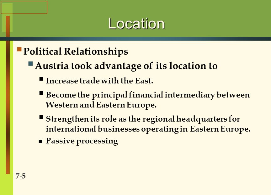 Location  Political Relationships  Austria took advantage of its location to  Increase trade with the East.