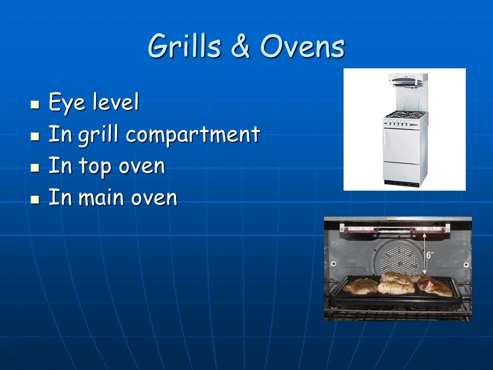 Grills & Ovens Eye level Eye level In grill compartment In grill compartment In top oven In top oven In main oven In main oven