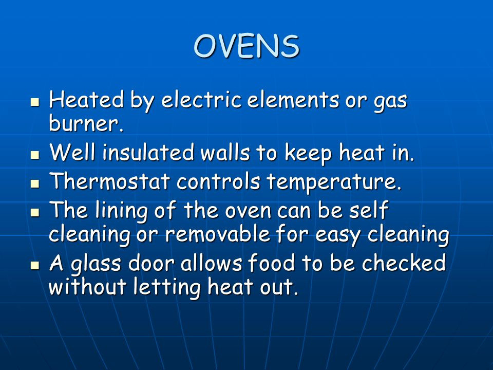 OVENS Heated by electric elements or gas burner. Heated by electric elements or gas burner.