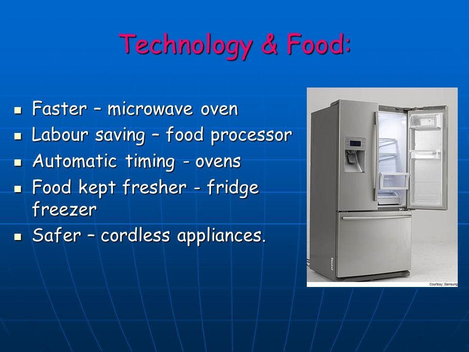 Technology & Food: Faster – microwave oven Faster – microwave oven Labour saving – food processor Labour saving – food processor Automatic timing - ov