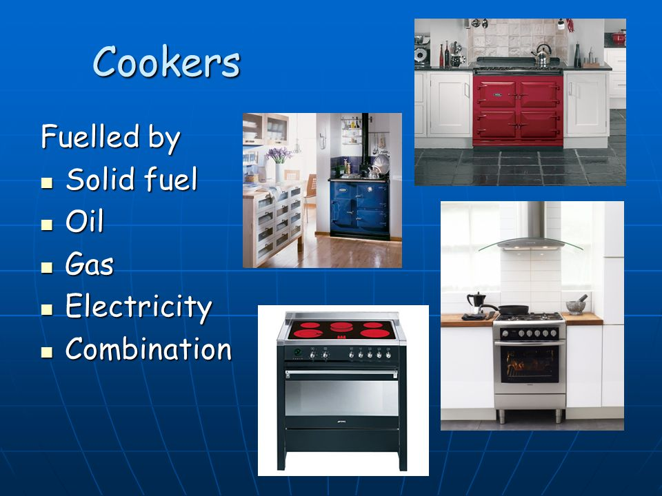 Cookers Fuelled by Solid fuel Solid fuel Oil Oil Gas Gas Electricity Electricity Combination Combination