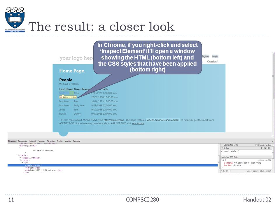 The result: a closer look Handout 02COMPSCI 28011 In Chrome, if you right-click and select 'Inspect Element' it'll open a window showing the HTML (bottom left) and the CSS styles that have been applied (bottom right)