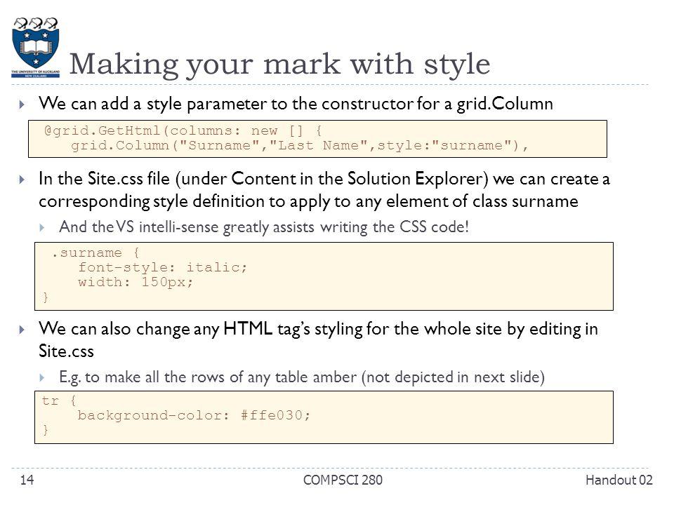 Making your mark with style  We can add a style parameter to the constructor for a grid.Column  In the Site.css file (under Content in the Solution Explorer) we can create a corresponding style definition to apply to any element of class surname  And the VS intelli-sense greatly assists writing the CSS code.