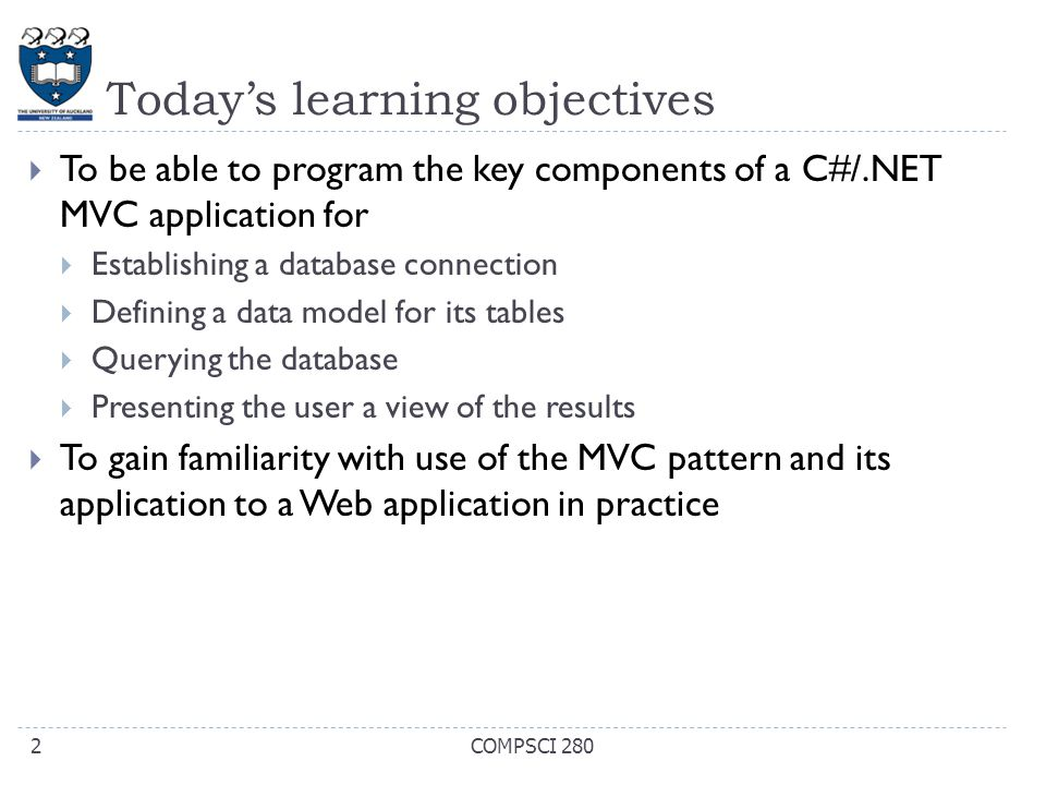Today's learning objectives  To be able to program the key components of a C#/.NET MVC application for  Establishing a database connection  Definin