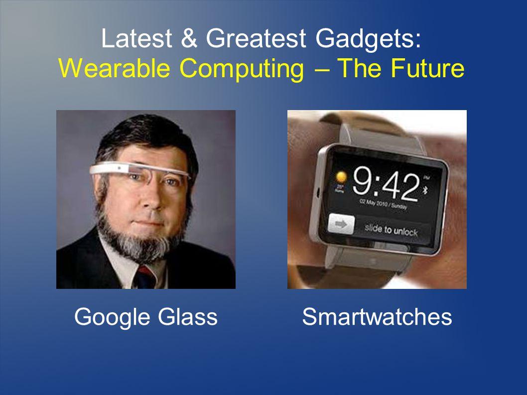 Latest & Greatest Gadgets: Wearable Computing – The Future SmartwatchesGoogle Glass