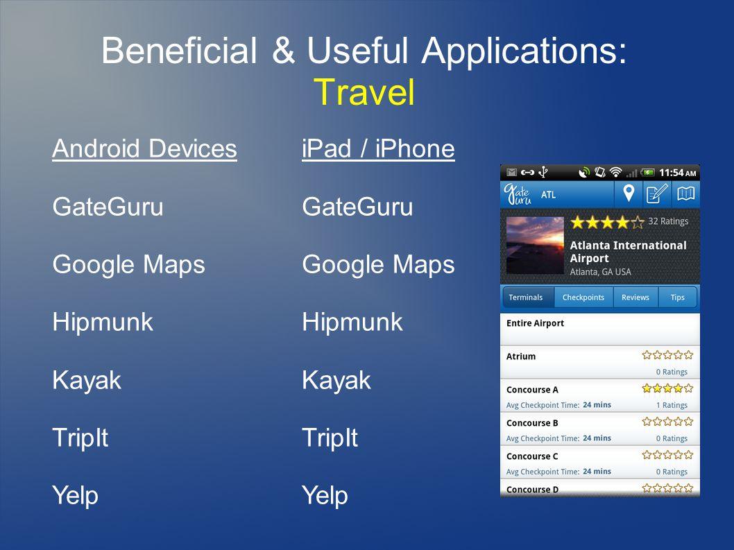 Beneficial & Useful Applications: Travel Android Devices GateGuru Google Maps Hipmunk Kayak TripIt Yelp iPad / iPhone GateGuru Google Maps Hipmunk Kayak TripIt Yelp