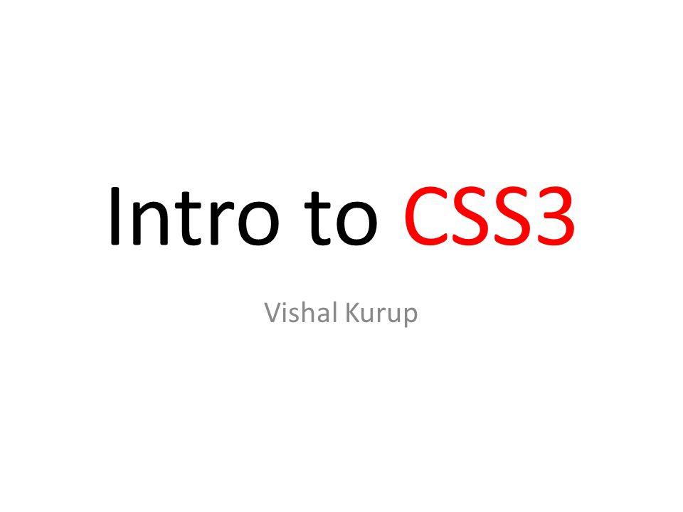 Intro to CSS3 Vishal Kurup