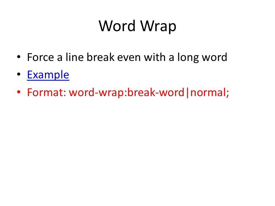 Word Wrap Force a line break even with a long word Example Format: word-wrap:break-word|normal;